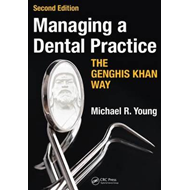 Managing a Dental Practice the Genghis Khan Way, Second Edit (BOK)