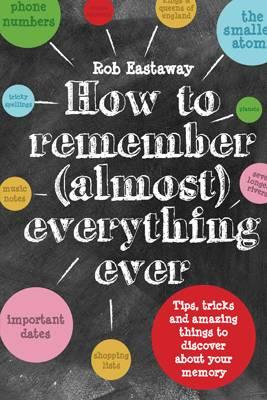 How to Remember (Almost) Everything, Ever! (BOK)