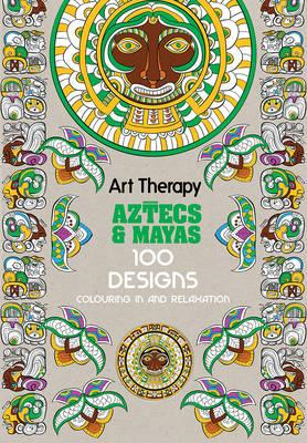 Art Therapy: Aztecs and Mayas (BOK)