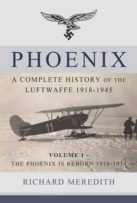 Phoenix - A Complete History of the Luftwaffe 1918-1945 (BOK)