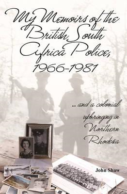 My Memoirs of the British South Africa Police, 1966-1981 (BOK)