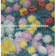 Painting the Modern Garden: Monet to Matisse (BOK)
