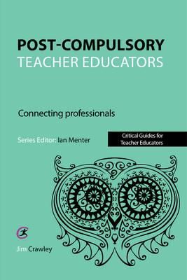 Post Compulsory Teacher Educators: Connecting Professionals (BOK)