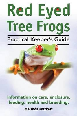 Red Eyed Tree Frogs. Practical Keeper's Guide for Red Eyed T (BOK)
