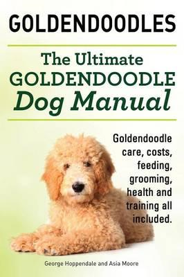 Goldendoodles. Ultimate Goldendoodle Dog Manual. Goldendoodl (BOK)