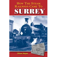 How the Steam Railways Came to Surrey (BOK)