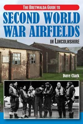 Bretwalda Guide to Second World War Airfields in Lincolnshir (BOK)