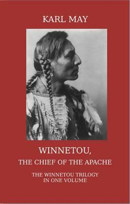 Winnetou, the Chief of the Apache. The Full Winnetou Trilogy (BOK)