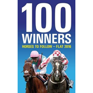 100 Winners: Horses to Follow Flat 2016 (BOK)