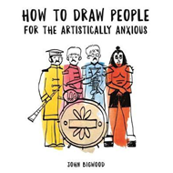 How to Draw People for the Artistically Anxious (BOK)