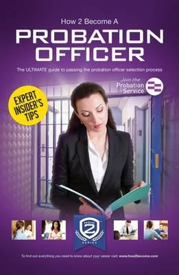 How to Become a Probation Officer: The Ultimate Career Guide (BOK)