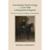 Lincolnshire Parish Clergy, <I>c</I>.1214-1968: A Biographic (BOK)