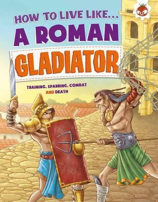 How to Live Like a Roman Gladiator (BOK)