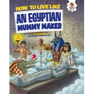 How to Live Like an Egyptian Mummy Maker (BOK)