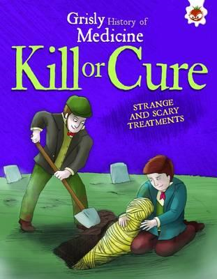 Kill or Cure - Strange and Scary Treatments (BOK)