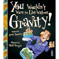 You Wouldn't Want to Live Without Gravity! (BOK)