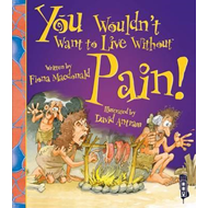 You Wouldn't Want to Live Without Pain! (BOK)