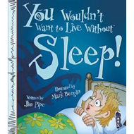 You Wouldn't Want to Live Without Sleep! (BOK)