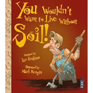 You Wouldn't Want to Live Without Soil! (BOK)