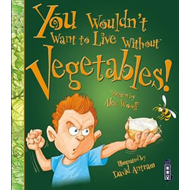 You Wouldn't Want To Live Without Vegetables! (BOK)