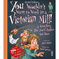 You Wouldn't Want To Work In A Victorian Mill! (BOK)