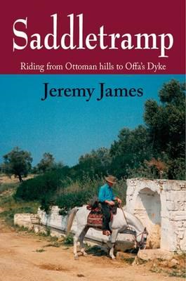 Saddletramp: Riding from Ottoman Hills to Offa's Dyke (BOK)
