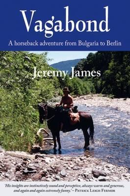 Vagabond: A Horseback Adventure from Bulgaria to Berlin (BOK)