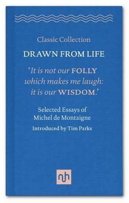 Drawn from Life: Selected Essays of Michel de Montaigne (BOK)