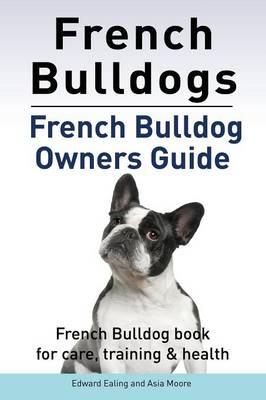 French Bulldogs. French Bulldog Owners Guide. French Bulldog (BOK)