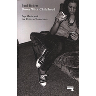 Down With Childhood: Pop Music and the Crisis of Innocence (BOK)
