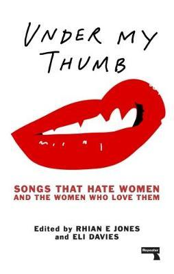 Under My Thumb: Songs that hate women and the women who love (BOK)