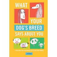 What Your Dog's Breed Says About You (BOK)