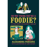 So You Think You're a Foodie (BOK)