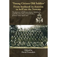 'Young Citizen Old Soldier'. From Boyhood in Antrim to Hell (BOK)