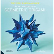 Perfectly Mindful Origami - The Art and Craft of Geometric O (BOK)