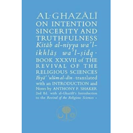 Al-Ghazali on Intention, Sincerity & Truthfulness (BOK)