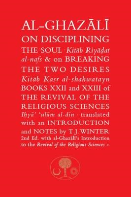 Al-Ghazali on Disciplining the Soul and on Breaking the Two (BOK)