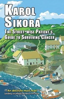 Street-Wise Patient's Guide to Surviving Cancer (BOK)
