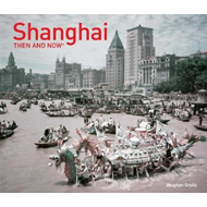 Shanghai Then and Now (BOK)