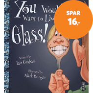 Produktbilde for You Wouldn't Want To Live Without Glass! (BOK)