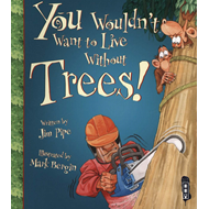 You Wouldn't Want To Live Without Trees! (BOK)