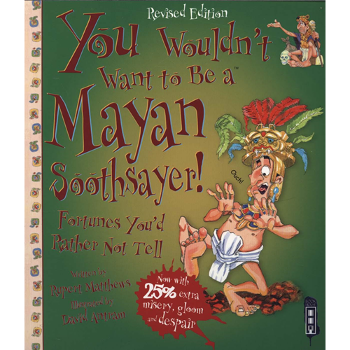 You Wouldn't Want To Be A Mayan Soothsayer (BOK)