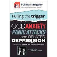 Pulling the Trigger: OCD, Anxiety, Panic Attacks and Related (BOK)