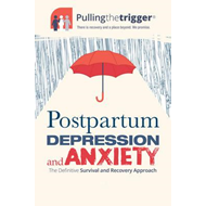 Postpartum Depression and Anxiety: The Definitive Survival a (BOK)