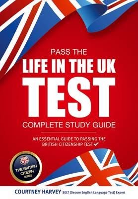 Pass the Life in the UK Test: Complete Study Guide. An Essen (BOK)
