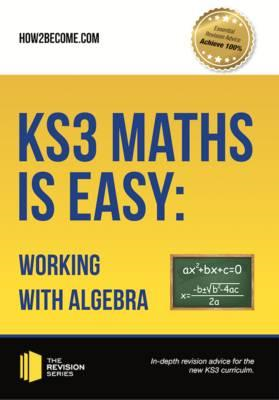 KS3 Maths is Easy: Working with Algebra. Complete Guidance f (BOK)