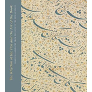 Rhythm of the Pen and the Art of the Book: Islamic Calligrap (BOK)
