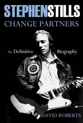 Stephen Stills: Change Partners: The Definitive Biography (BOK)