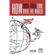 How Coca-Cola Took Over the World (BOK)