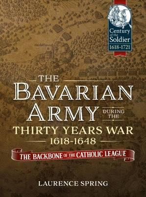 Bavarian Army During the Thirty Years War, 1618-1648 (BOK)